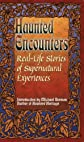 Real-Life Stories of Supernatural Experiences (Haunted Encounters series) (Haunted Encounters series)