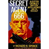 "Secret Agent 666: Aleister Crowley, British Intelligence and the Occultvon ""Richard B. Spence"""