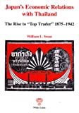 img - for Japan's Economic Relations with Thailand: The Rise to Top Trader 1875-1942 book / textbook / text book