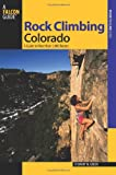 Rock Climbing Colorado, 2nd: A Guide to More Than 1,800 Routes (State Rock Climbing Series)