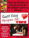 img - for Quick Easy Recipes for Two: Including Healthy Pasta and Ground Beef Meals for Lunch or Dinner (Cooking Recipes Collection) book / textbook / text book