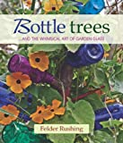 img - for Bottle Trees: ...and the Whimsical Art of Garden Glass book / textbook / text book