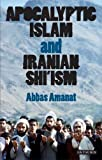 Apocalyptic Islam and Iranian Shi'ism (Library of Modern Religion)