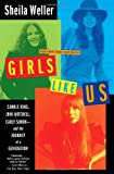 img - for By Sheila Weller Girls Like Us: Carole King, Joni Mitchell, Carly Simon--And the Journey of a Generation (First Edition) book / textbook / text book