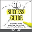 The 1L Success Guide: Learning the Law, Acing Your Exams, and Getting to the Top of Your Class, Law School Success Guides Audiobook by Matt Racine Narrated by Duane Sharp