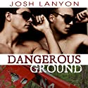 Dangerous Ground (       UNABRIDGED) by Josh Lanyon Narrated by Adrian Bisson