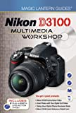 Magic Lantern Guides®: Nikon D3100 Multimedia Workshop Lark Books