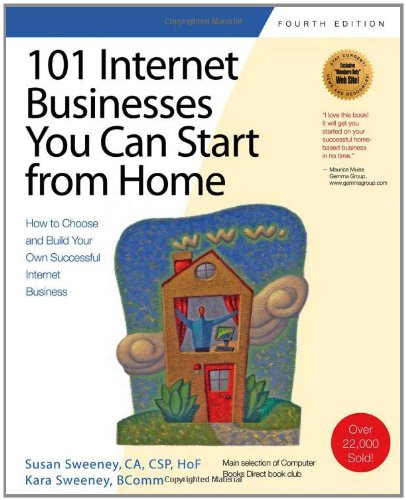 101 Internet Businesses You Can Start from Home: How to Choose and Build Your Own Successful e-Business (101 Ways series
