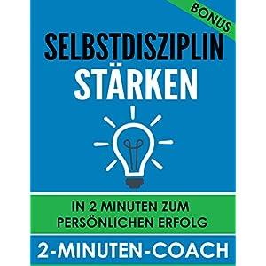 Selbstdisziplin stärken - In 2 Minuten zum persönlichen Erfolg