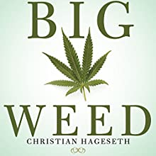 Big Weed: An Entrepreneur's High-Stakes Adventures in the Budding Legal Marijuana Business Audiobook by Christian Hageseth, Joseph D'Agnese Narrated by Christian Hageseth
