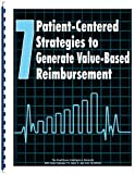 img - for 7 Patient-Centered Strategies to Generate Value-Based Reimbursement book / textbook / text book