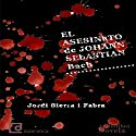 El asesinato de Johann Sebastian Bach [The Murder of Johann Sebastian Bach] (       UNABRIDGED) by Jordi Sierra i Fabra Narrated by Juan Manuel Martínez