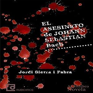 El asesinato de Johann Sebastian Bach [The Murder of Johann Sebastian Bach] | [Jordi Sierra i Fabra]
