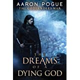 The Dreams of a Dying God (The Godlanders War Book 1) ~ Aaron Pogue