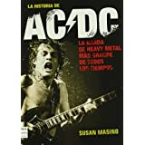 Historia de ac/dc, la: Rock, vatios y cerveza: sin duda, la obra definitiva sobre una de las bandas más importantes...