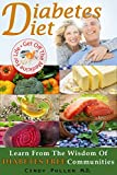 Diabetes Diet: Learn From the Wisdom of Diabetes Free Communities and Get Off the Medicine For Life