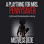 A Plaything for Mrs. Pennysaver: Mistress Dede Forced Feminization Stories Series |  Mistress Dede