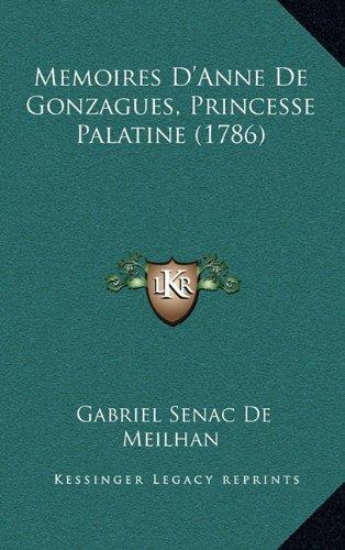 Memoires D'Anne de Gonzagues, Princesse Palatine (1786)
