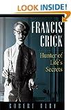 Francis Crick: Hunter of Life's Secrets