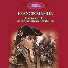 Francis Marion: The Swamp Fox of the American Revolution (       UNABRIDGED) by Louis P. Towles Narrated by Benjamin Becker