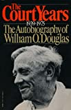 The Court Years, 1939-1975 - The Autobiography Of William O. Douglas (0394492404) by Douglas, William O.