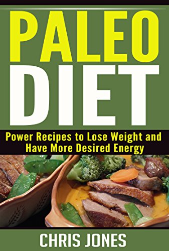 Paleo Diet: Power Recipes to Lose Weight and Have More Desired Energy by Chris Jones