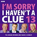 I'm Sorry I Haven't a Clue 13  by Humphrey Lyttelton Narrated by Tim Brooke-Taylor, Barry Cryer, Graeme Garden
