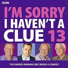 I'm Sorry I Haven't a Clue 13 Radio/TV Program Auteur(s) : Humphrey Lyttelton Narrateur(s) : Tim Brooke-Taylor, Barry Cryer, Graeme Garden