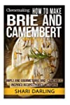 CHEESEMAKING: HOW TO MAKE BRIE AND CA...