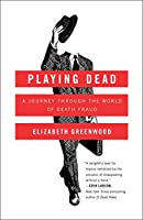 Playing dead : a journey through the world of death fraud