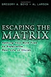 img - for Escaping the Matrix: Setting Your Mind Free to Experience Real Life in Christ book / textbook / text book