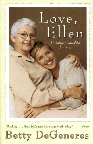 """Mom, I'm gay."" Three little words that changed Ellen DeGeneres' mom's life forever:  Love, Ellen: A Mother/Daughter Journey By Betty DeGeneres"