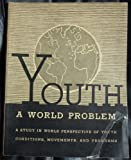 img - for Youth; a world problem. A study in world perspective of youth conditions, movements and programs. book / textbook / text book