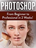 Photoshop: From Beginner to Professional in 2 Weeks!