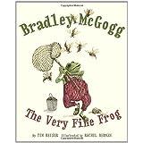 Bradley McGogg, the Very Fine Frog ~ Tim Beiser