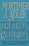 Truth in Religion:  The Plurality of Religions and the Unity of Truth (0020641400) by Adler, Mortimer J.