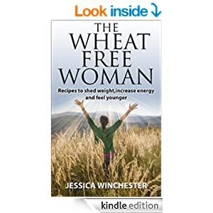 The Wheat Free Woman: Recipes to shed weight,increase energy,and feel younger