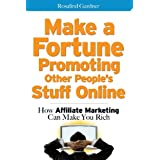 Make a Fortune Promoting Other People's Stuff Online: How Affiliate Marketing Can Make You Rich ~ Rosalind Gardner