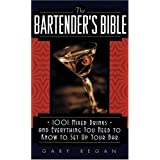 The Bartender's Bible: 1001 Mixed Drinks and Everything You Need to Know to Set Up Your Bar ~ Gary Regan