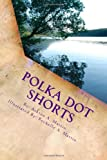 img - for Polka Dot Shorts: A Collection of Short Stories for Children book / textbook / text book