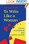 To Write Like a Woman: Essays in Femi...