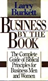 Business by the book: The complete guide of Biblical principles for business men and women