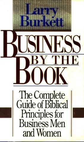Business by the book: The complete guide of Biblical principles for business men and women, Burkett, Larry