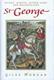 img - for St. George: Knight, Martyr, Patron, Saint, and Dragonslayer book / textbook / text book