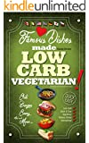LOW CARB VEGETARIAN: Famous Dishes Made LOW-CARB VEGETARIAN! (Quick & Easy Low Carb Cookbook for Vegetarians) (International Vegetarian Low Carb Recipe Book)