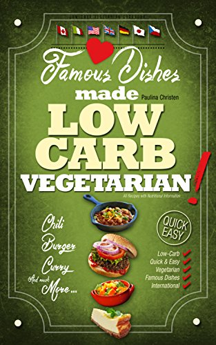LOW CARB VEGETARIAN: Famous Dishes Made LOW-CARB VEGETARIAN! (Quick & Easy Low Carb Cookbook for Vegetarians) (International Vegetarian Low Carb Recipe Book) (Quick Vegetarian Recipes compare prices)