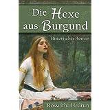 """Die Hexe aus Burgund: Historischer Romanvon """"Roswitha Hedrun"""""""