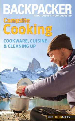 Backpacker magazine's Campsite Cooking: Cookware, Cuisine, and Cleaning Up (Backpacker Magazine Series)