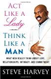 Act Like a Lady, Think Like a Man: What Men Really Think About Love, Relationships, Intimacy, and Commitment