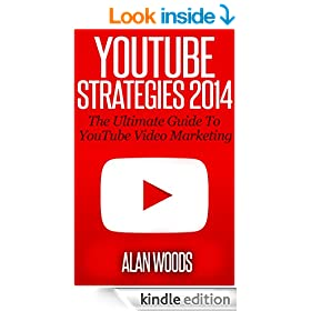 YouTube Strategies 2014: The Ultimate Guide To YouTube Video Marketing